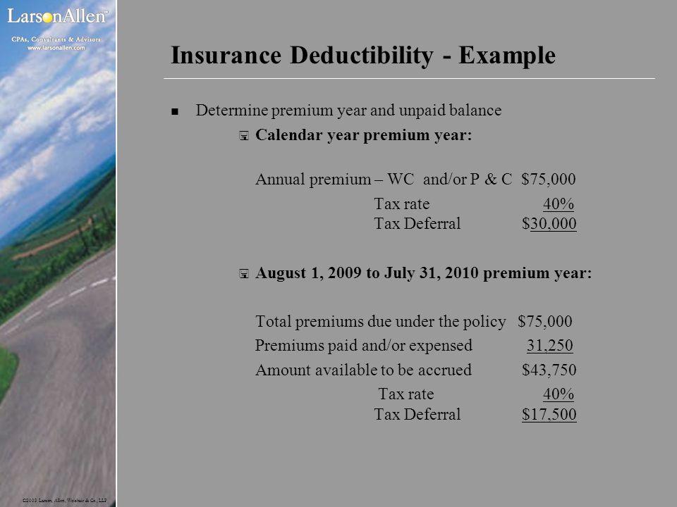 ©2003 Larson, Allen, Weishair & Co., LLP Insurance Deductibility - Example n Determine premium year and unpaid balance < Calendar year premium year: A