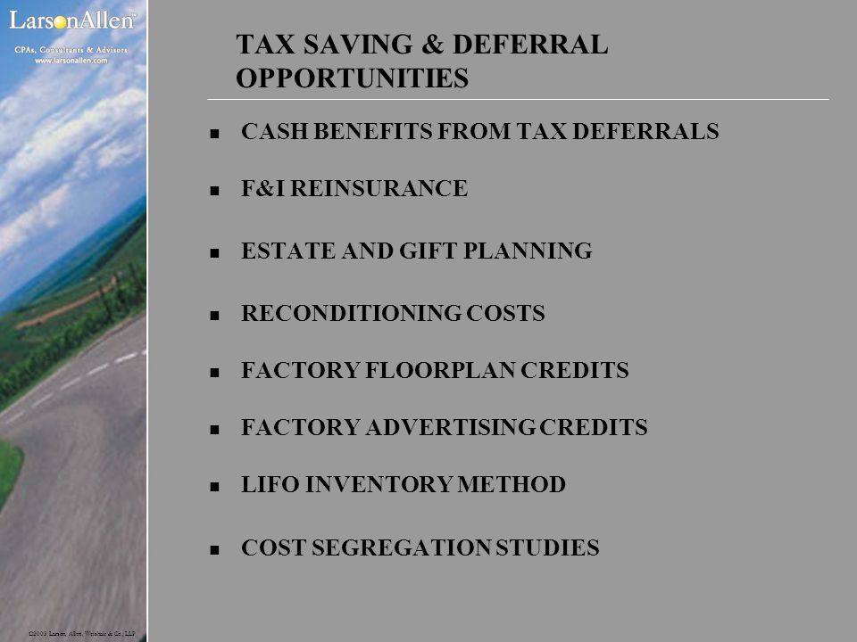 ©2003 Larson, Allen, Weishair & Co., LLP TAX SAVING & DEFERRAL OPPORTUNITIES n CASH BENEFITS FROM TAX DEFERRALS n F&I REINSURANCE n ESTATE AND GIFT PL