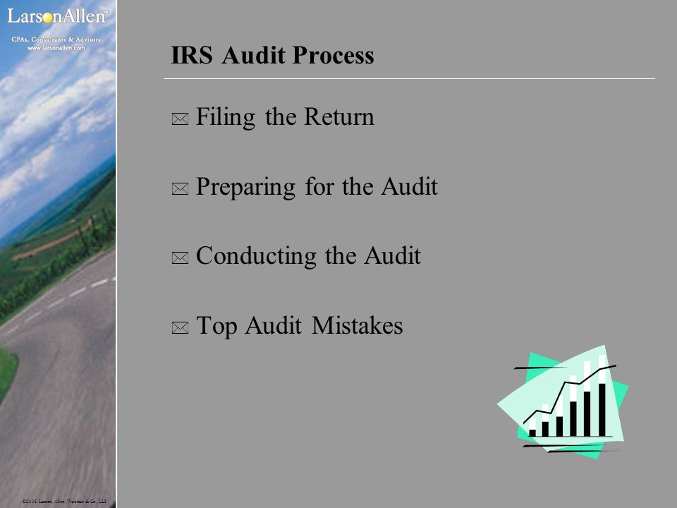 ©2003 Larson, Allen, Weishair & Co., LLP IRS Audit Process * Filing the Return * Preparing for the Audit * Conducting the Audit * Top Audit Mistakes