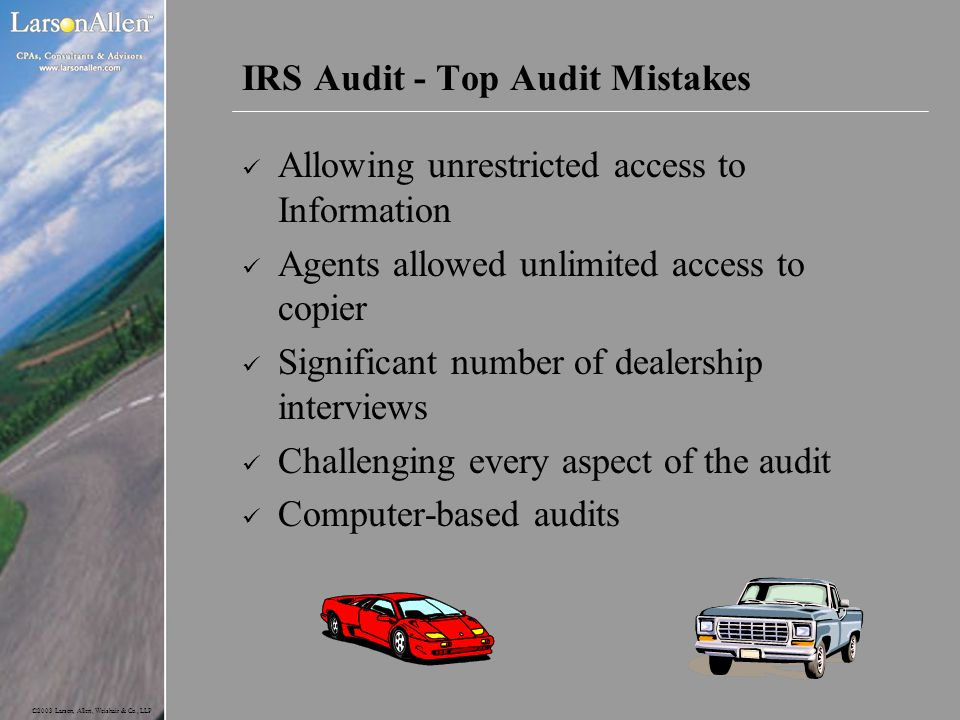 ©2003 Larson, Allen, Weishair & Co., LLP IRS Audit - Top Audit Mistakes Allowing unrestricted access to Information Agents allowed unlimited access to