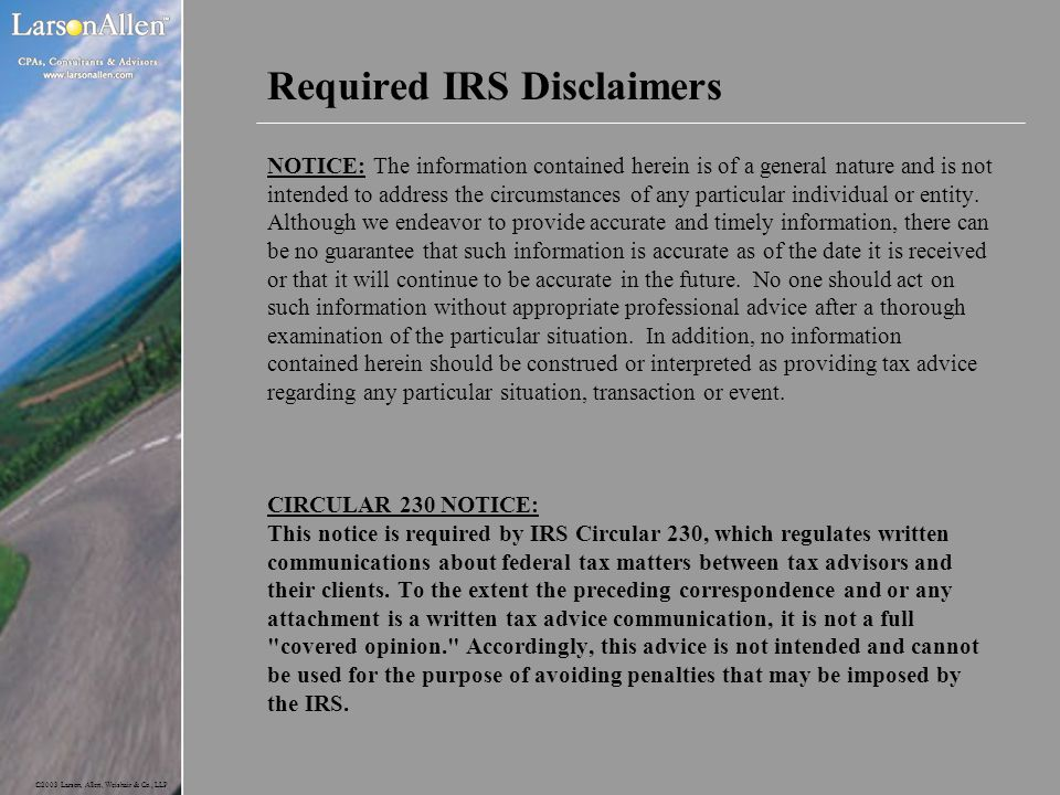 ©2003 Larson, Allen, Weishair & Co., LLP Required IRS Disclaimers NOTICE: The information contained herein is of a general nature and is not intended