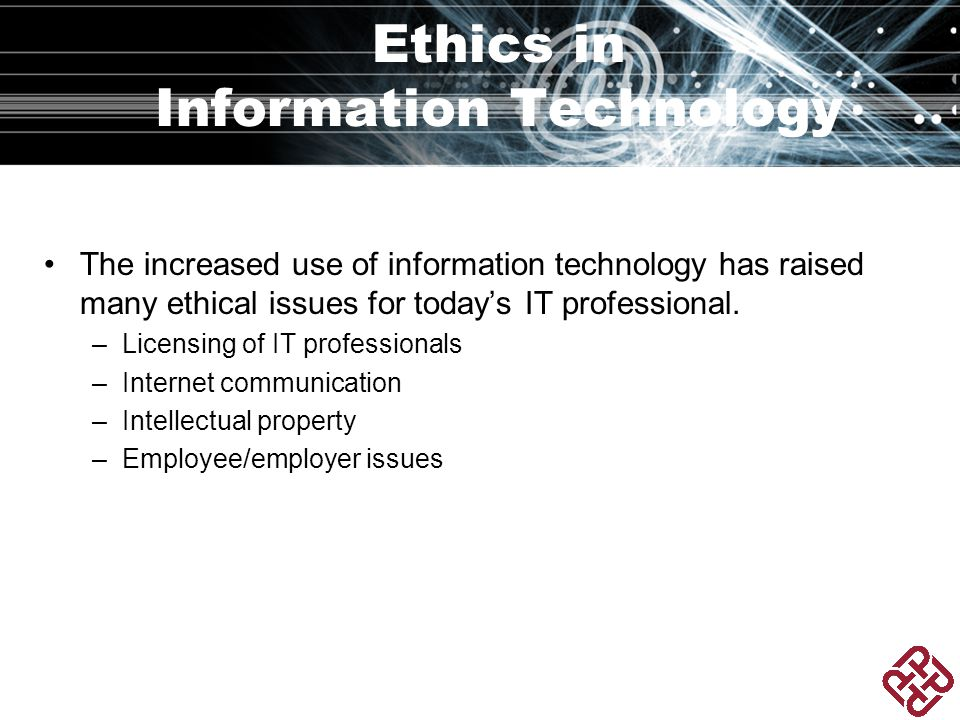 Ethics in Information Technology The increased use of information technology has raised many ethical issues for today's IT professional.