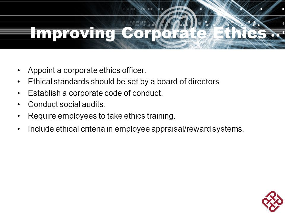 Improving Corporate Ethics Appoint a corporate ethics officer.