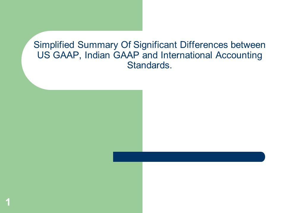 1 Simplified Summary Of Significant Differences between US GAAP, Indian GAAP and International Accounting Standards.