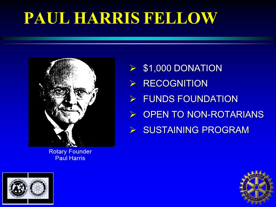 PAUL HARRIS FELLOW  $1,000 DONATION  RECOGNITION  FUNDS FOUNDATION  OPEN TO NON-ROTARIANS  SUSTAINING PROGRAM Rotary Founder Paul Harris