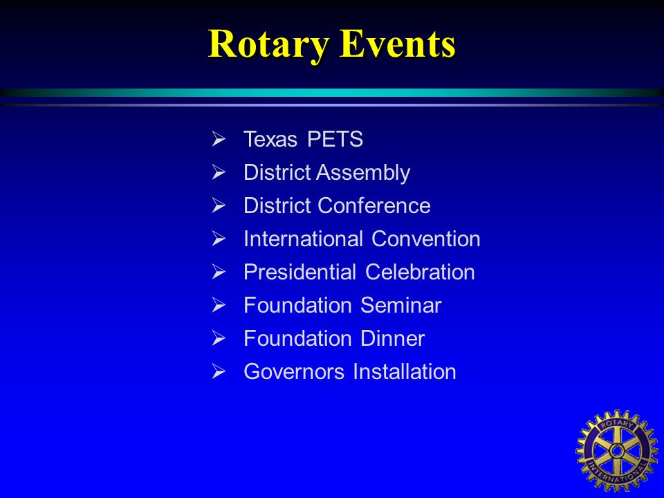  Texas PETS  District Assembly  District Conference  International Convention  Presidential Celebration  Foundation Seminar  Foundation Dinner  Governors Installation Rotary Events