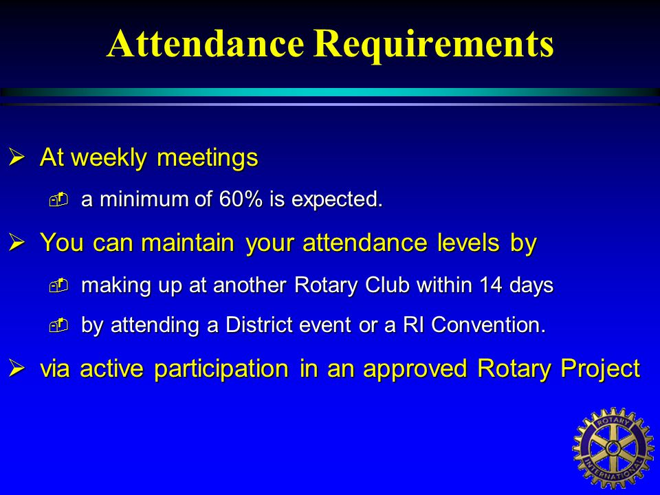 Attendance Requirements  At weekly meetings  a minimum of 60% is expected.