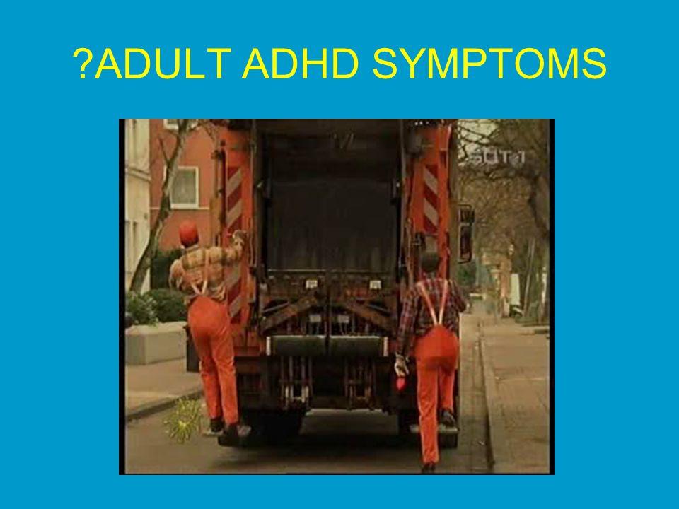 ?ADULT ADHD SYMPTOMS