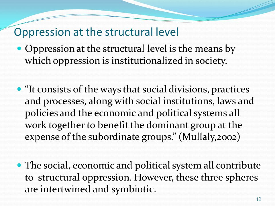 """Oppression at the structural level Oppression at the structural level is the means by which oppression is institutionalized in society. """"It consists o"""