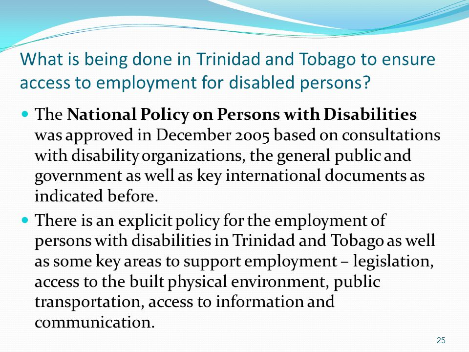 What is being done in Trinidad and Tobago to ensure access to employment for disabled persons? The National Policy on Persons with Disabilities was ap