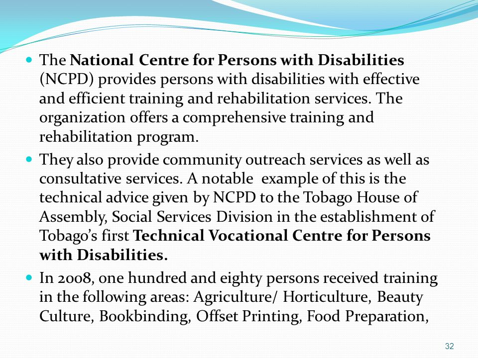 The National Centre for Persons with Disabilities (NCPD) provides persons with disabilities with effective and efficient training and rehabilitation s