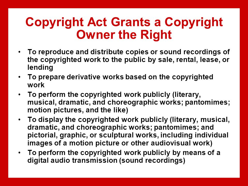 Copyright Act Grants a Copyright Owner the Right To reproduce and distribute copies or sound recordings of the copyrighted work to the public by sale,
