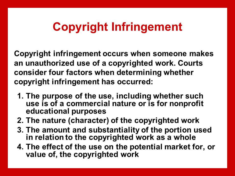 Copyright Infringement 1.The purpose of the use, including whether such use is of a commercial nature or is for nonprofit educational purposes 2.The n