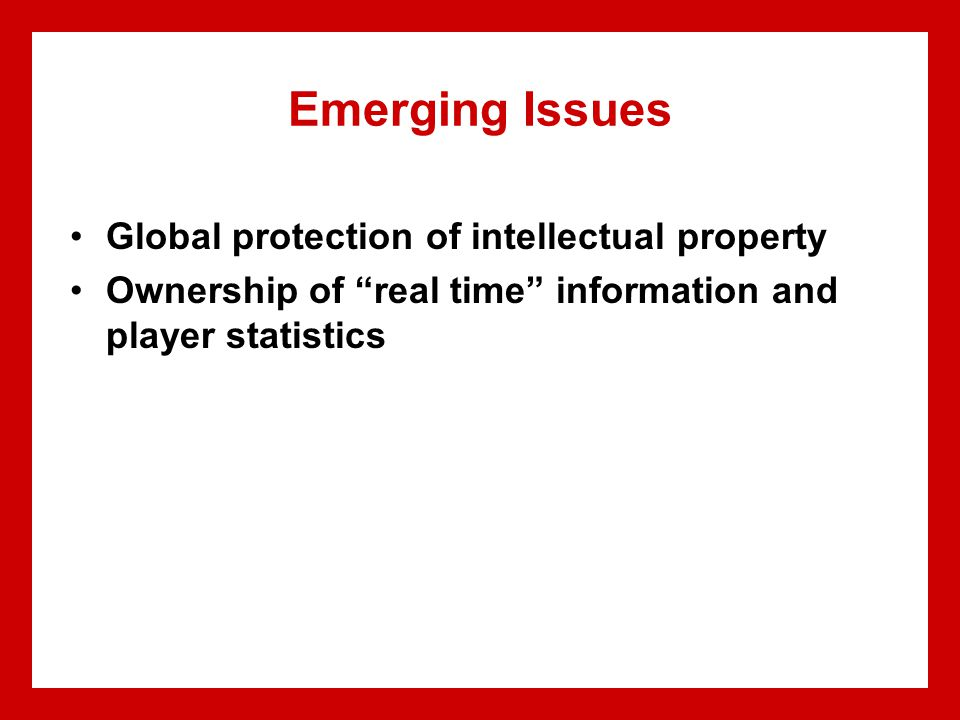 "Emerging Issues Global protection of intellectual property Ownership of ""real time"" information and player statistics"
