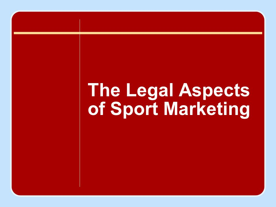 Objectives To introduce the key legal concepts and issues that affect the marketing of the sport product To inform sport marketers about the need, and the methods, to protect intellectual property associated with the creation of a sport product or event, or with ideas developed out of sport sponsorship and licensing programs To examine the legal limits of sport marketing and promotion so sport marketers can avoid legal liability