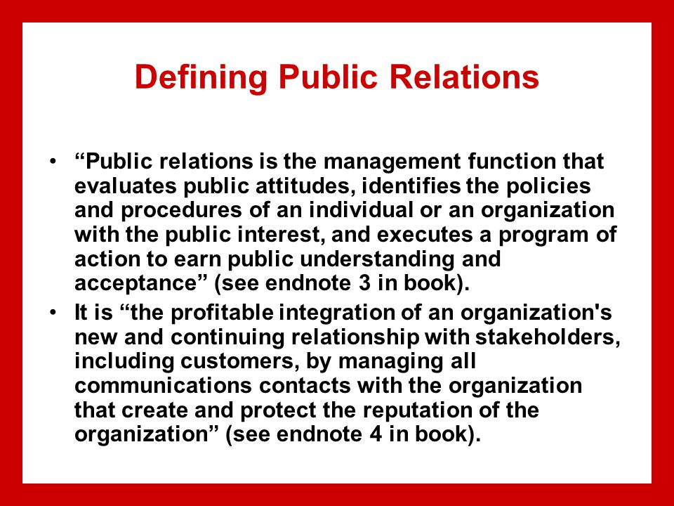 "Defining Public Relations ""Public relations is the management function that evaluates public attitudes, identifies the policies and procedures of an i"