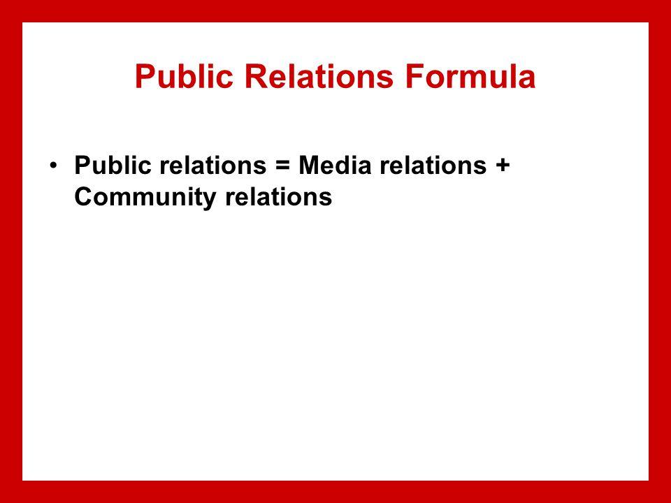 Public Relations Formula Public relations = Media relations + Community relations