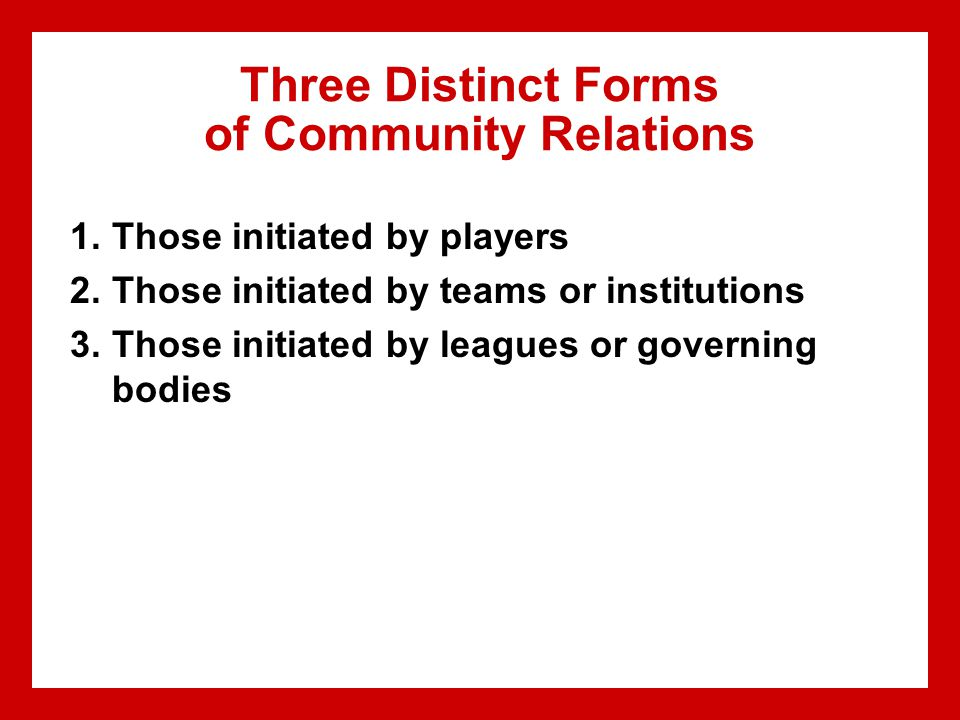 Three Distinct Forms of Community Relations 1.Those initiated by players 2.Those initiated by teams or institutions 3.Those initiated by leagues or go