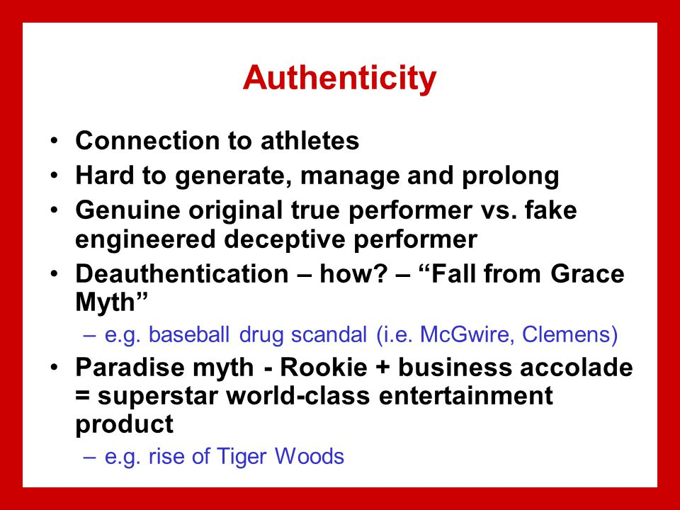 Authenticity Connection to athletes Hard to generate, manage and prolong Genuine original true performer vs.
