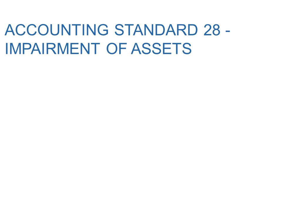 Slide 2 AS 28 – IMPAIRMENT OF ASSETS Objective To prescribe the procedures that an enterprise applies to ensure that its assets are carried at no more than their recoverable amount