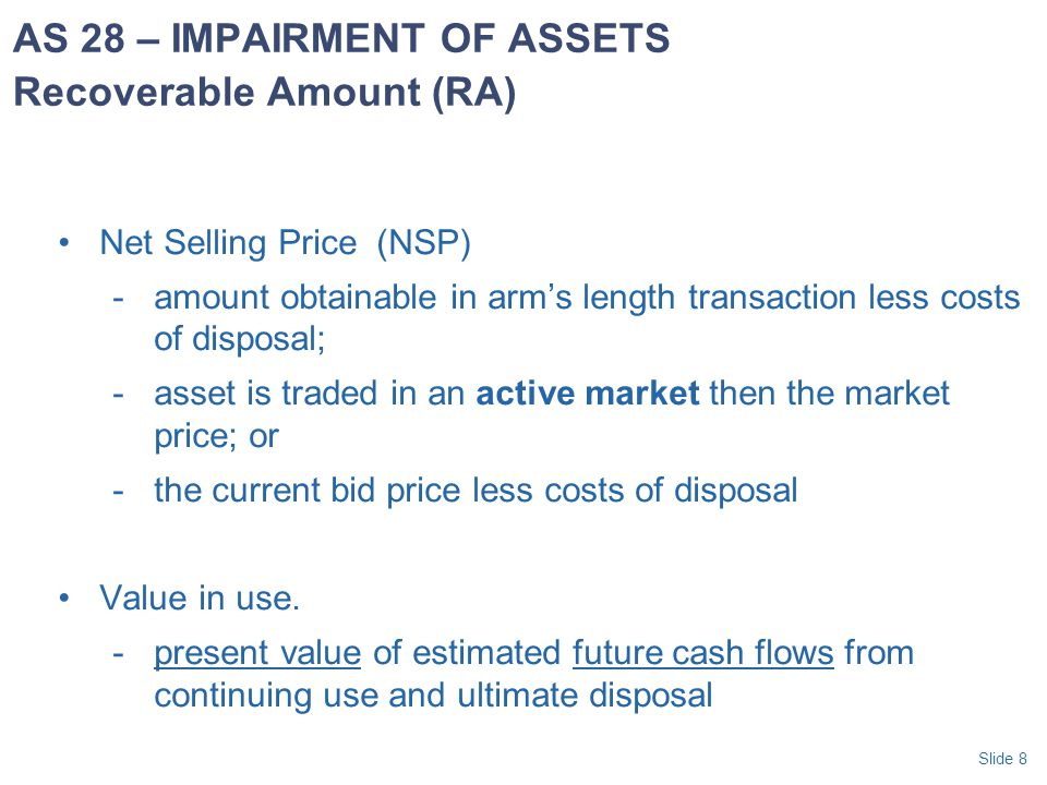 Slide 39  Enterprise should disclose: Events and circumstances Amount of loss or reversal recognised Nature of asset/CGU Reported segment of asset/CGU CGU – if grouping has changed, describe current and former grouping and reasons for the change in grouping Recoverable amount – net selling price or value in use.