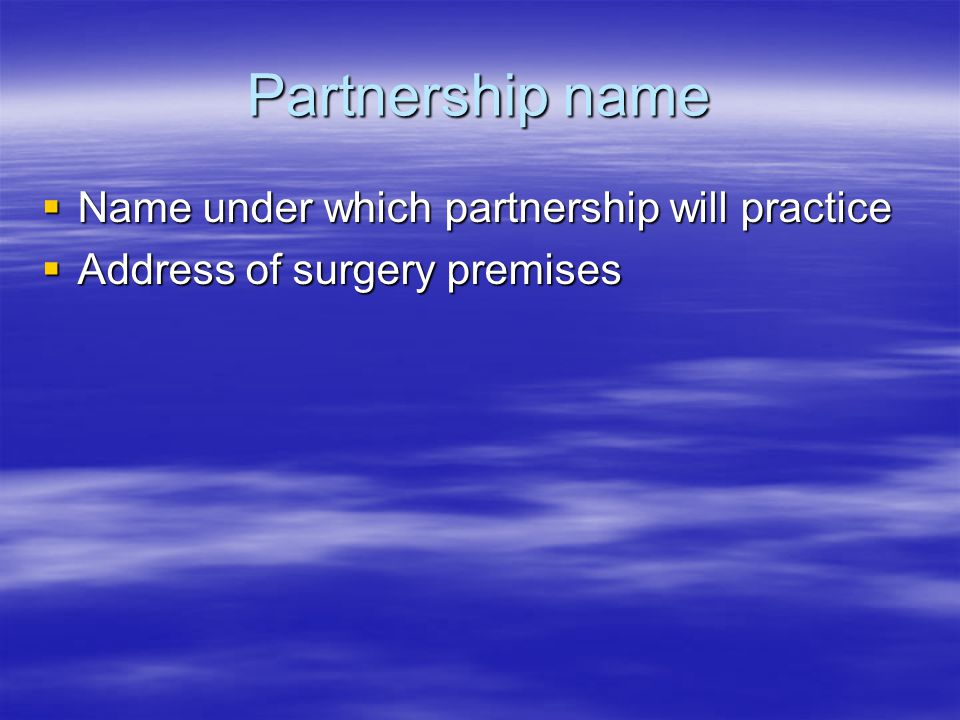 Partnership name  Name under which partnership will practice  Address of surgery premises