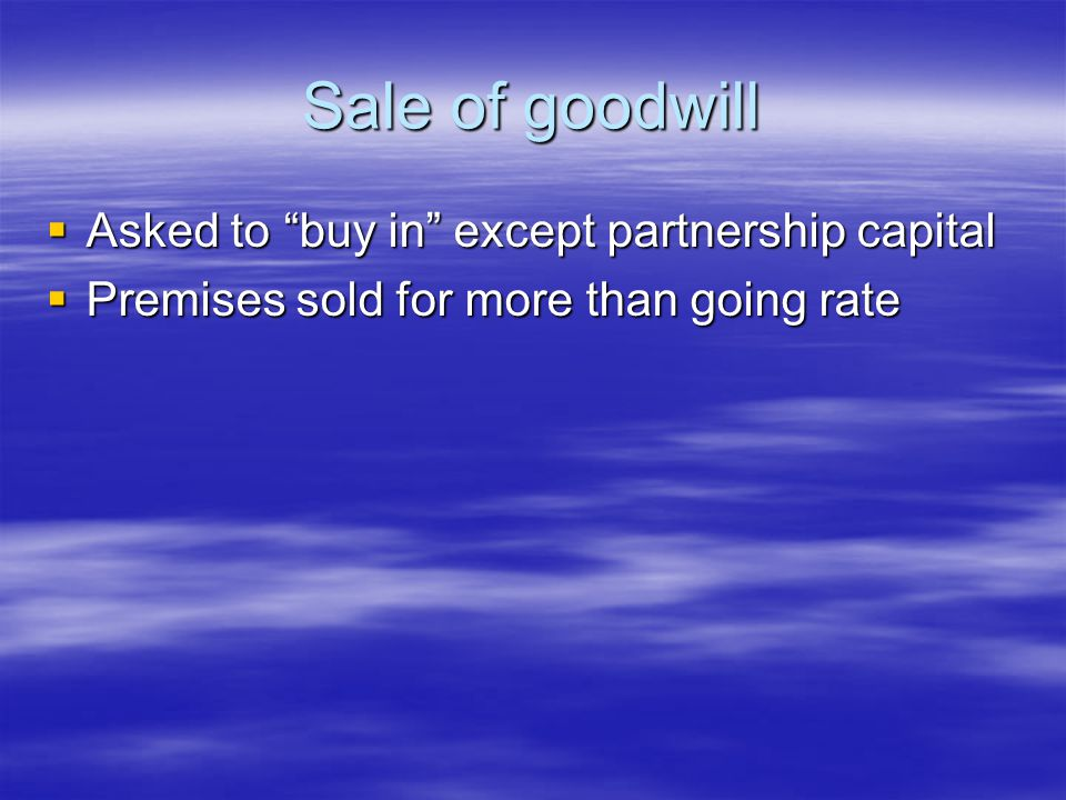 Sale of goodwill  Asked to buy in except partnership capital  Premises sold for more than going rate