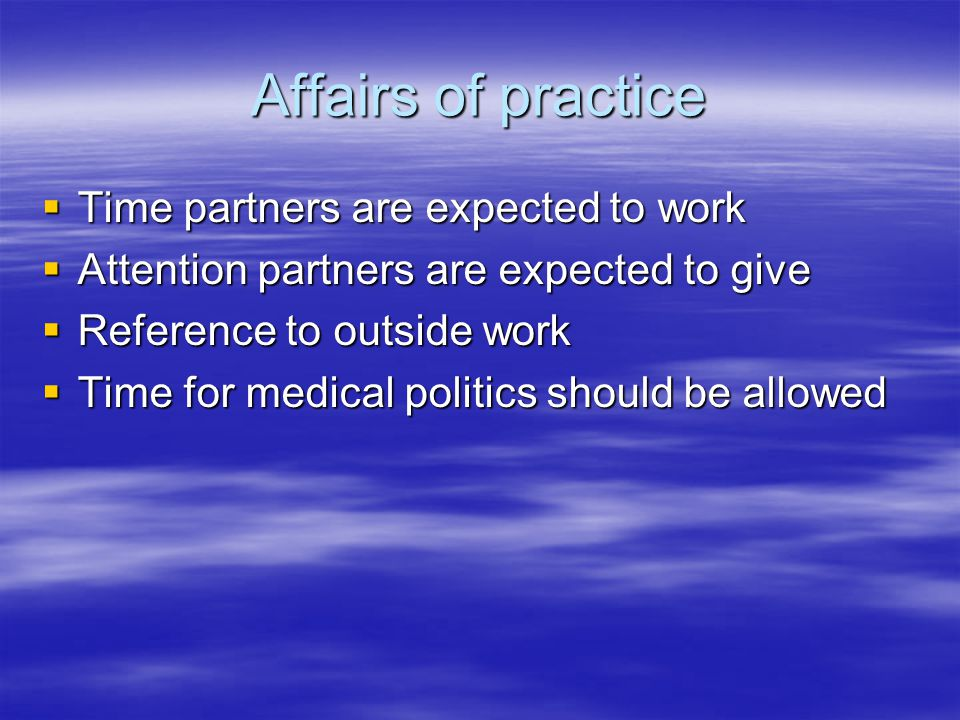 Affairs of practice  Time partners are expected to work  Attention partners are expected to give  Reference to outside work  Time for medical politics should be allowed