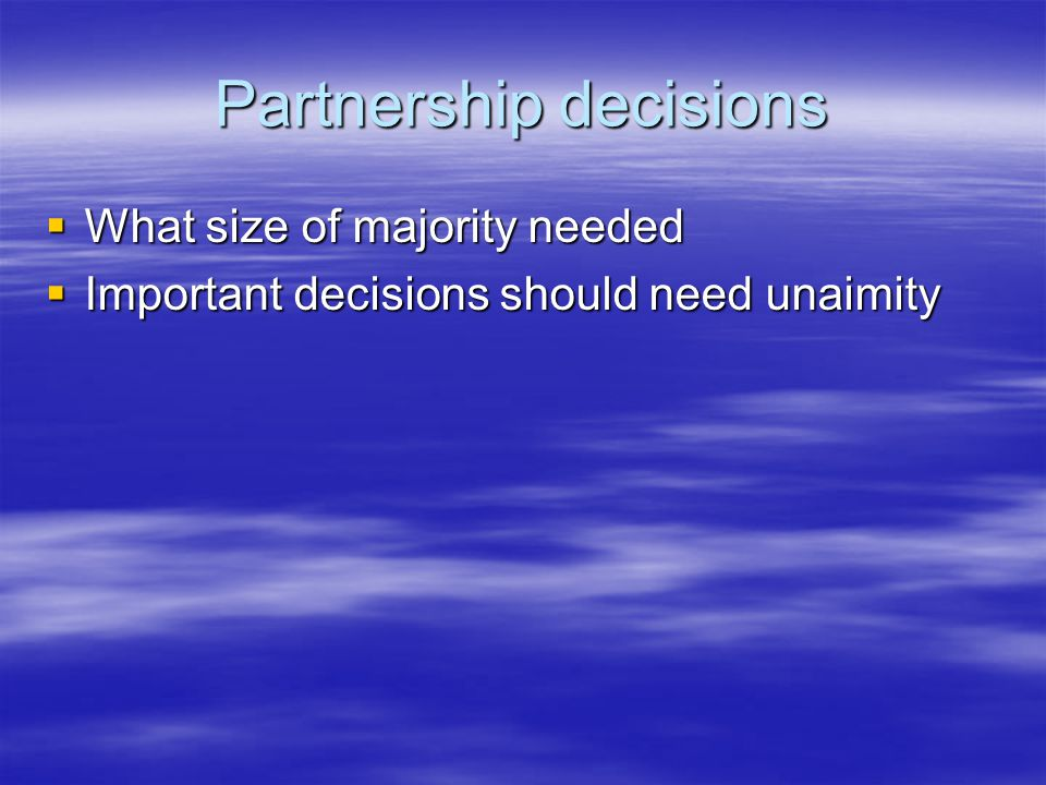 Partnership decisions  What size of majority needed  Important decisions should need unaimity
