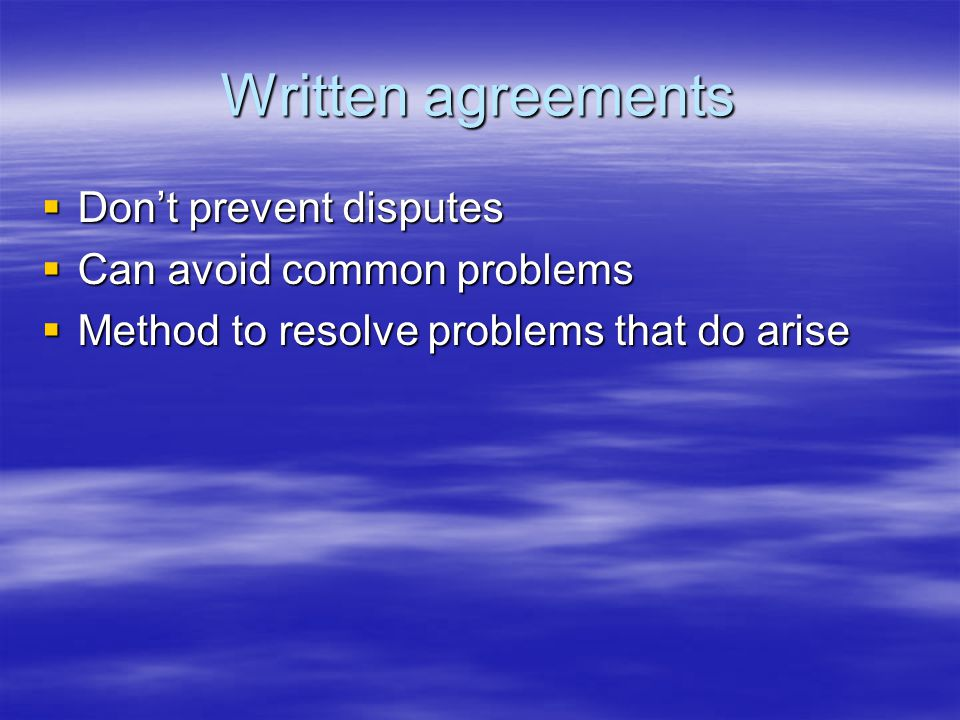 Written agreements  Don't prevent disputes  Can avoid common problems  Method to resolve problems that do arise