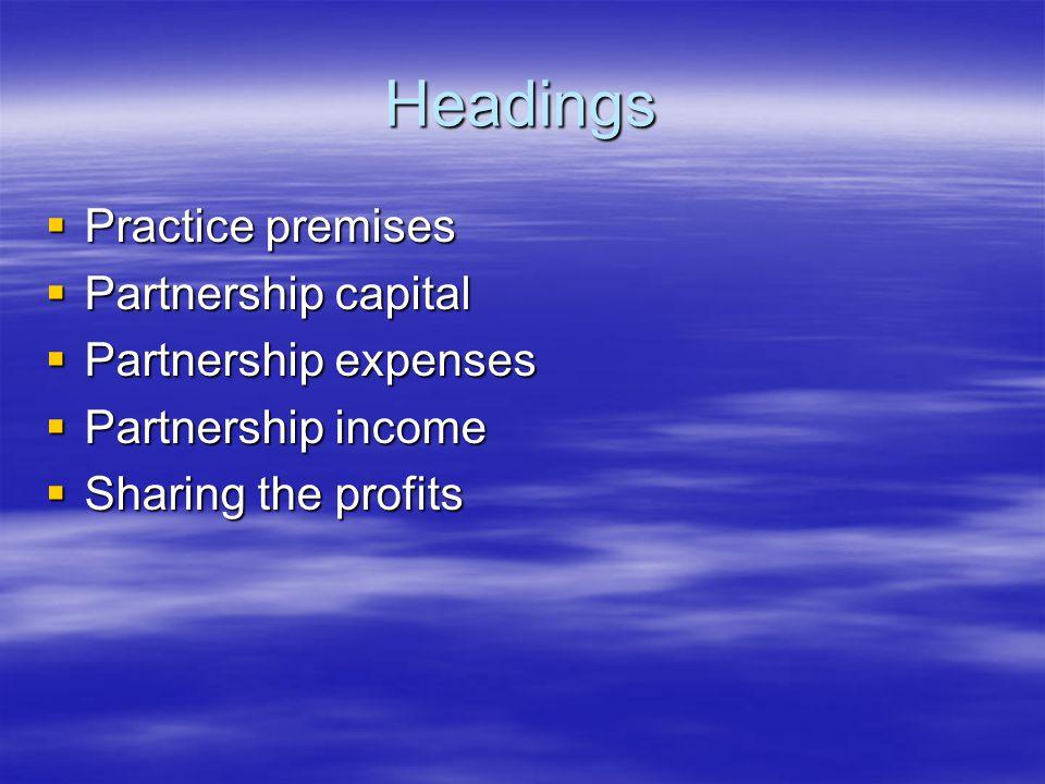Headings  Practice premises  Partnership capital  Partnership expenses  Partnership income  Sharing the profits