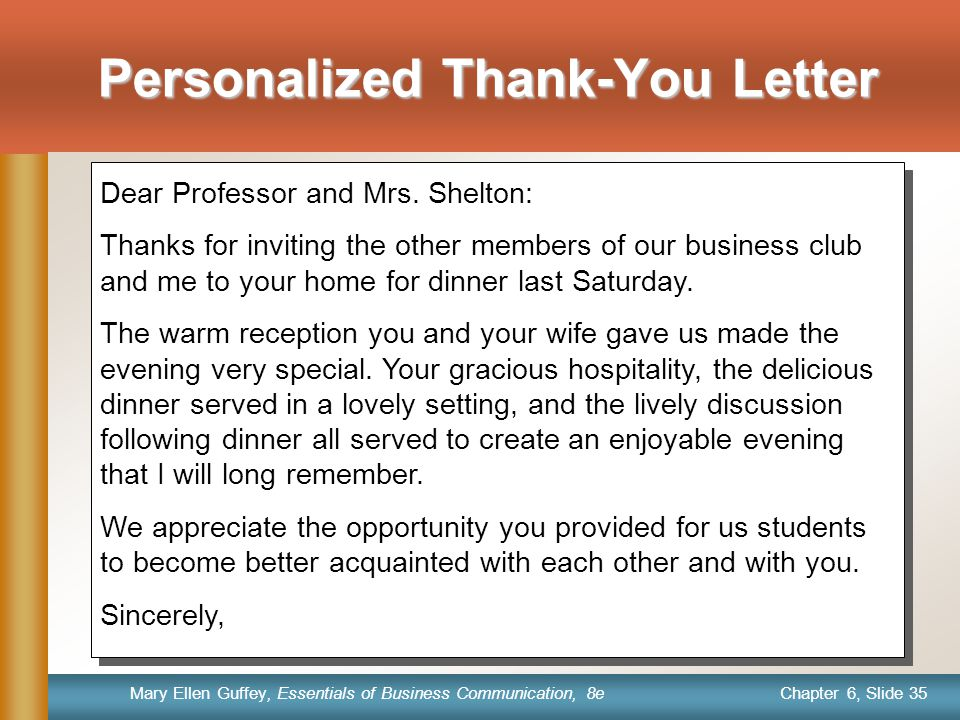 Chapter 6, Slide 35 Mary Ellen Guffey, Essentials of Business Communication, 8e Personalized Thank-You Letter Dear Professor and Mrs.