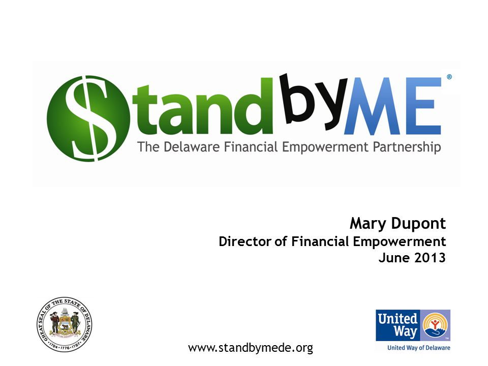 Mary Dupont Director of Financial Empowerment June 2013 ® www.standbymede.org