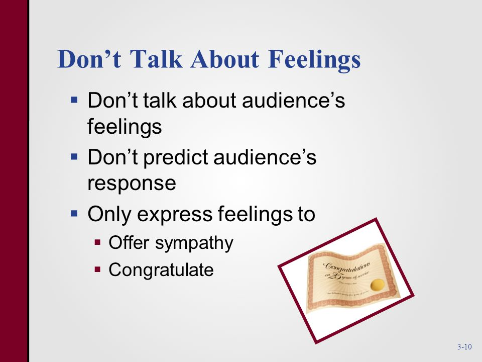 Don't Talk About Feelings  Don't talk about audience's feelings  Don't predict audience's response  Only express feelings to  Offer sympathy  Congratulate 3-10