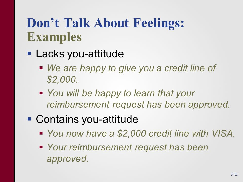 Don't Talk About Feelings: Examples  Lacks you-attitude  We are happy to give you a credit line of $2,000.