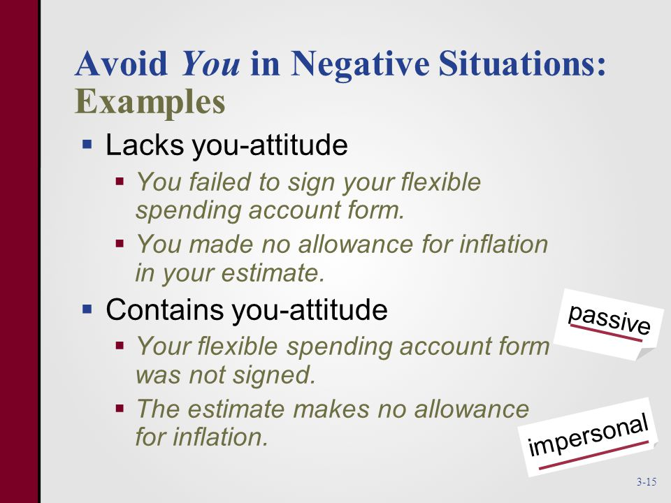 Avoid You in Negative Situations: Examples  Lacks you-attitude  You failed to sign your flexible spending account form.
