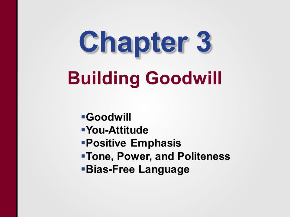 Goodwill  Build goodwill through  You-attitude  Positive emphasis  Bias-free language 3-3