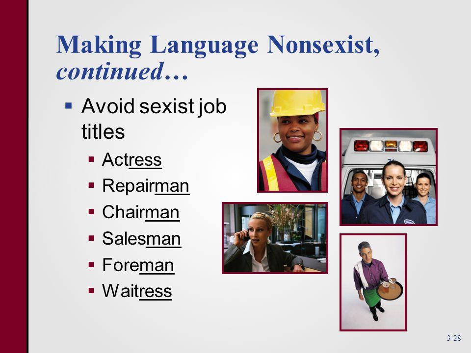 Making Language Nonsexist, continued…  Avoid sexist job titles  Actress  Repairman  Chairman  Salesman  Foreman  Waitress 3-28