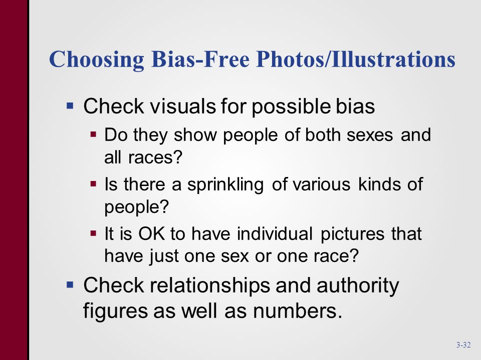 Choosing Bias-Free Photos/Illustrations  Check visuals for possible bias  Do they show people of both sexes and all races.