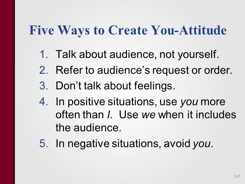Talk About Audience, Not Yourself  Tell how message affects the audience  Don't mention communicator's work or generosity  Stress what audience wants to know Yourself 3-6