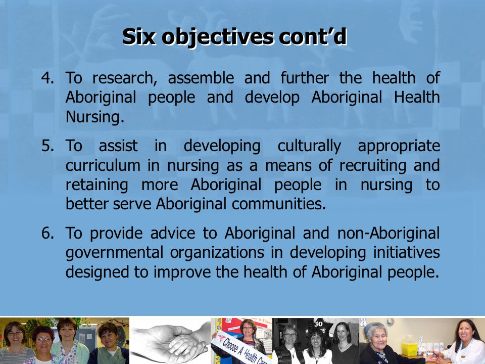 4.To research, assemble and further the health of Aboriginal people and develop Aboriginal Health Nursing.