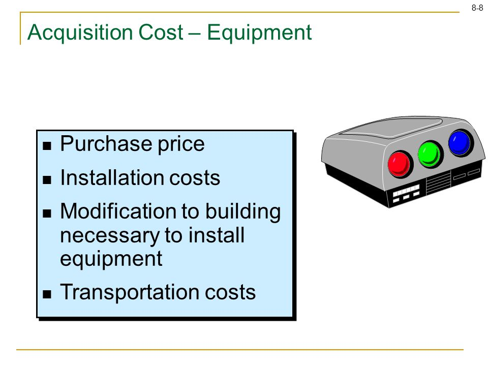8-8 Purchase price Installation costs Modification to building necessary to install equipment Transportation costs Purchase price Installation costs M