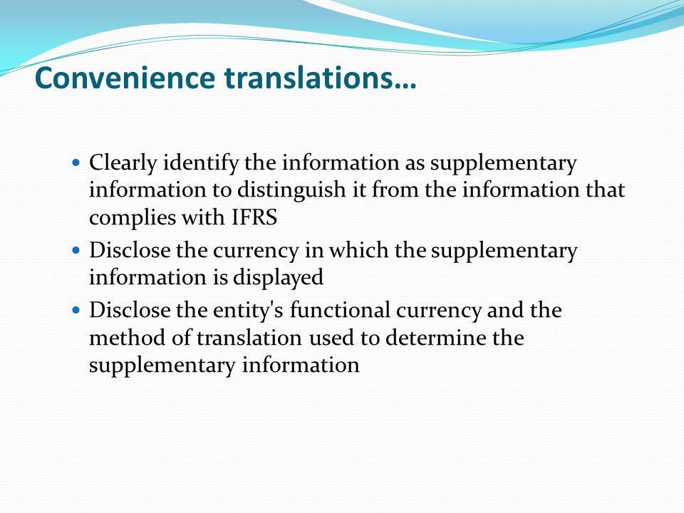 Convenience translations… Clearly identify the information as supplementary information to distinguish it from the information that complies with IFRS