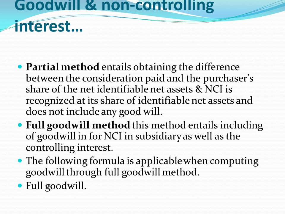 Goodwill & non-controlling interest… Partial method entails obtaining the difference between the consideration paid and the purchaser's share of the n