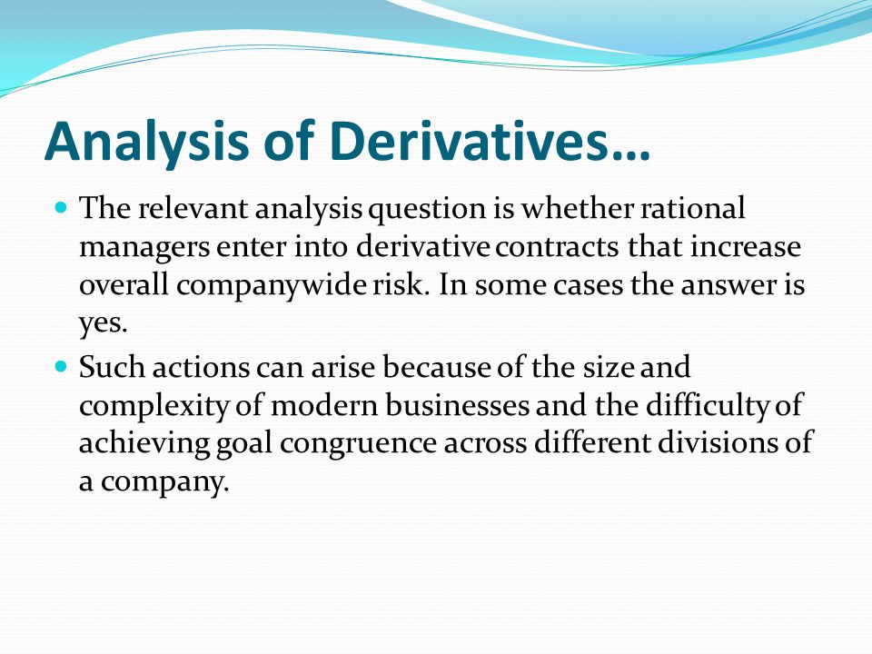 Analysis of Derivatives… The relevant analysis question is whether rational managers enter into derivative contracts that increase overall companywide