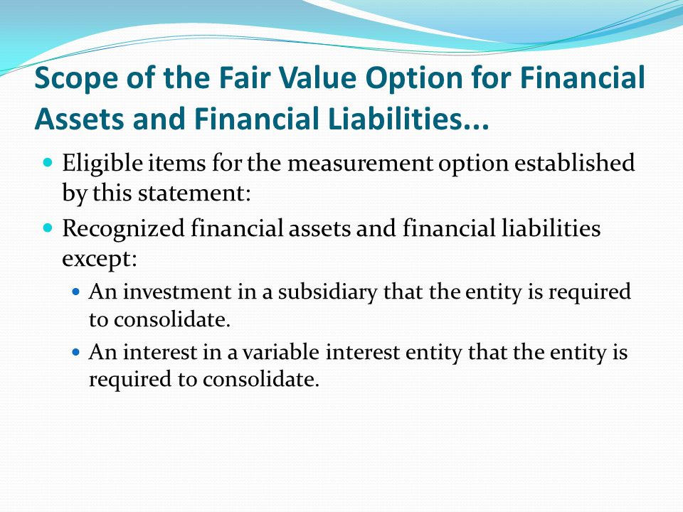 Scope of the Fair Value Option for Financial Assets and Financial Liabilities... Eligible items for the measurement option established by this stateme
