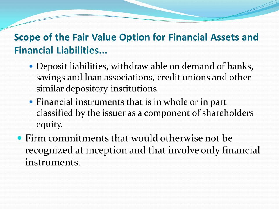 Scope of the Fair Value Option for Financial Assets and Financial Liabilities... Deposit liabilities, withdraw able on demand of banks, savings and lo