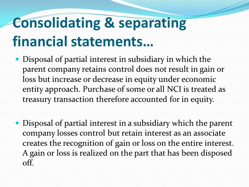 Consolidating & separating financial statements… Disposal of partial interest in subsidiary in which the parent company retains control does not resul