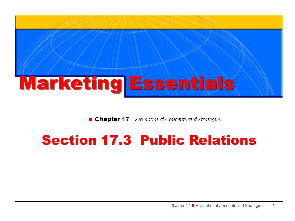 Chapter 17 Promotional Concepts and Strategies 1 Section 17.3 Public Relations Marketing Essentials Chapter 17 Promotional Concepts and Strategies