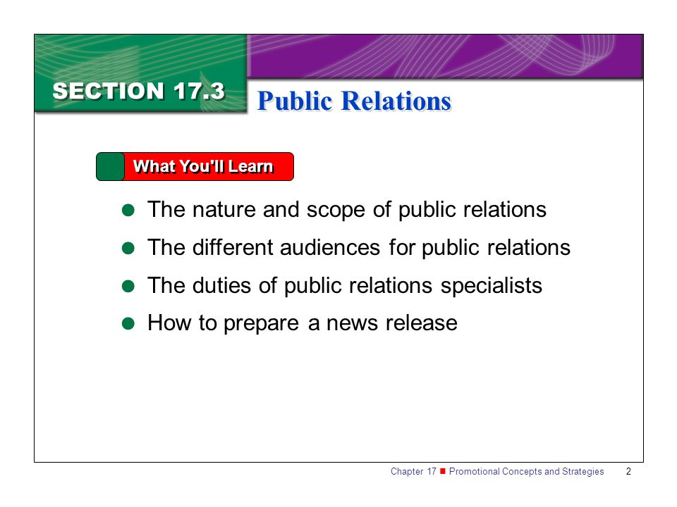 2 SECTION 17.3 What You ll Learn  The nature and scope of public relations  The different audiences for public relations  The duties of public relations specialists  How to prepare a news release Public Relations